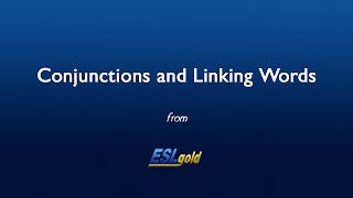ESLgold.com Conjunctions and Linking Words video
